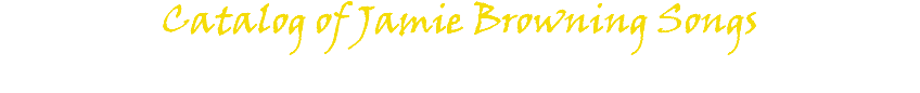 Catalog of Jamie Browning Songs